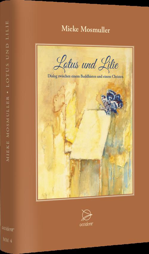 Lotus und Lilie. Dialog zwischen einem Buddhisten und einem Christen - Mieke Mosmuller